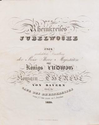 Des Rheinkreises Jubelwoche oder geschichtliche Darstellung der Reise Ihrer Majestäten des Königs Ludwig und der Königin Therese von Bayern durch die Gaue des Rheinkreises vom 7n bis zum 14n Juni 1829